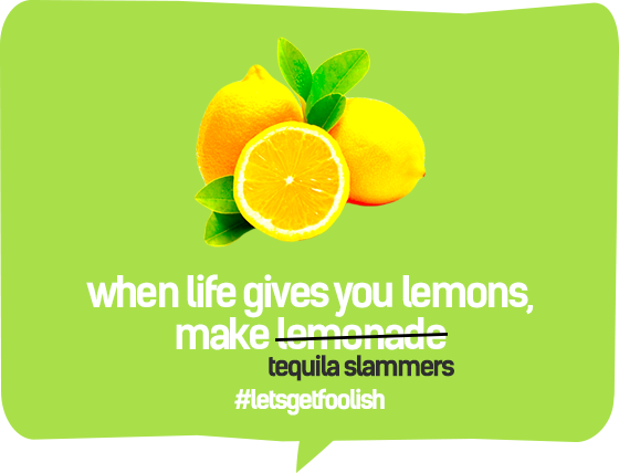 When life gives you lemons, make tequila slammers