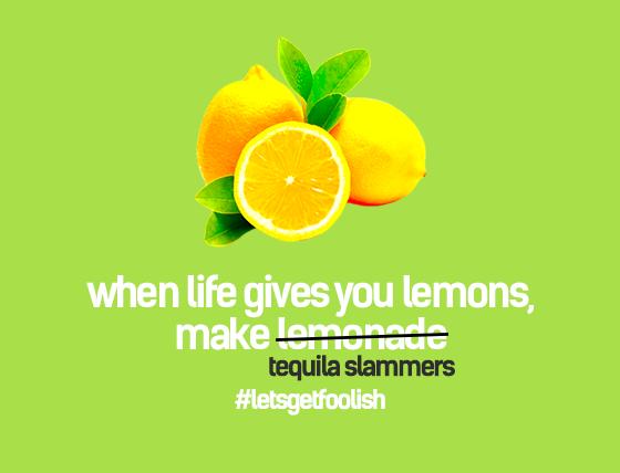 When life gives you lemons, make tequila slammers