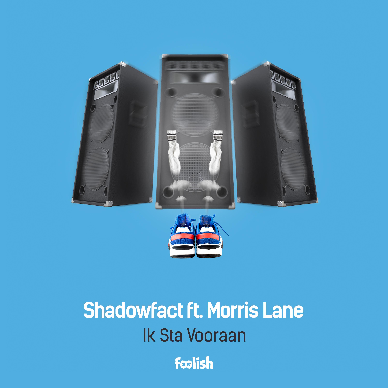 Shadowfact ft. Morris Lane - Ik Sta Vooraan